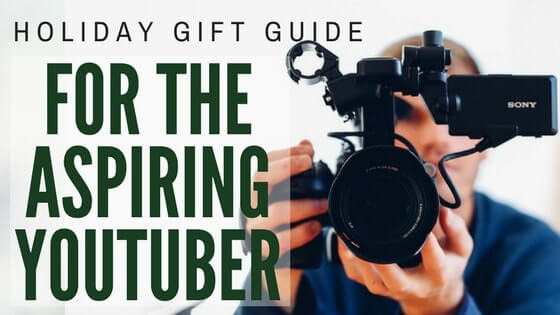 Holiday Gift Guide for the Aspiring YouTuber